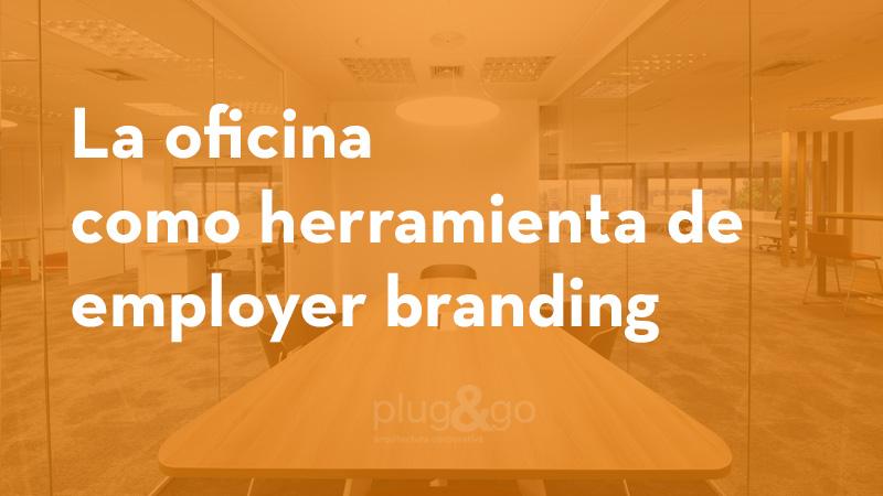 La oficina como herramienta de employer branding
